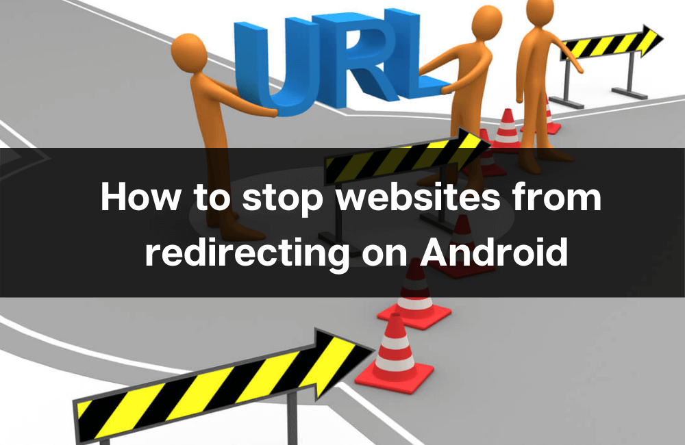 How to stop websites from redirecting on Android