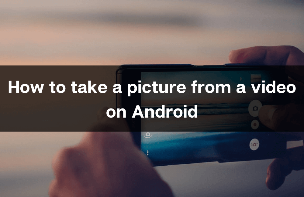 How to take a picture from a video on Android