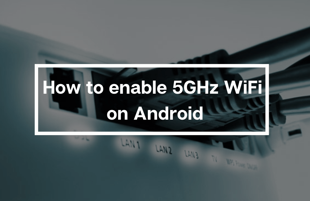 How to enable 5GHz WiFi on Android