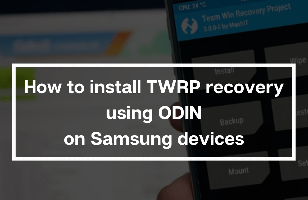 How to install TWRP recovery using ODIN