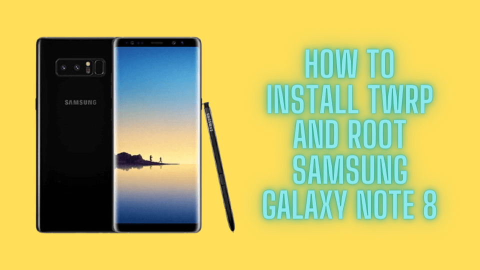 Install TWRP recovery and root Samsung Galaxy Note 8